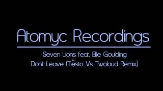 Seven Lions feat. Ellie Goulding - Don't Leave (Tiësto Vs Twoloud Remix)