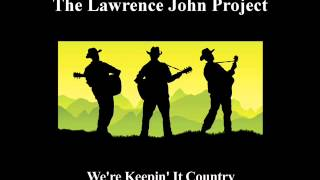 Lawrence John Project - We're Keepin It Country