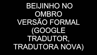 Beijinho no Ombro - Google Tradutor (nova Tradutora)