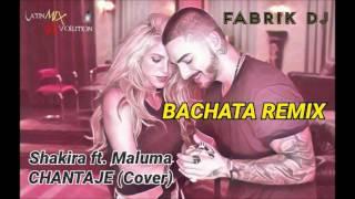 Chantaje Bachata Remix - Shakira ft. Maluma (Cover) FABRIK DJ