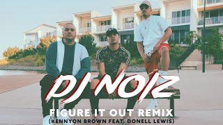 DJ Noiz - Figure It Out (Kennyon Brown ft. Donell Lewis)
