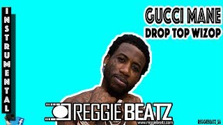 Gucci Mane - Drop Top Wizop Freestyle Instrumental By Reggie Beatz