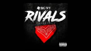 BIG WY- RIVALS ( FREESTYLE)