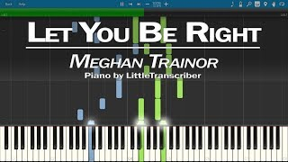 Meghan Trainor - Let You Be Right (Piano Cover) by LittleTranscriber