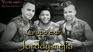 Grupo Extra feat Jorddy Mejia . Bachata  Hit 2017. ( YO TE AME ).