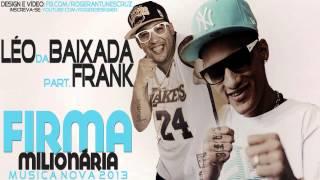 MC Léo da Baixada Part. MC Frank - Firma Milionária (Dj Gabriel) NOVA 2013