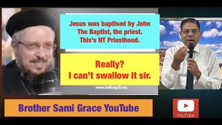 57E- Answering Fr. Daoud Lamei, Christ respected Priesthood, John the Baptist, Brother Sami Grace