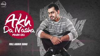 Akh Da Nasha ( Full Audio Song ) | Prabh Gill | Punjabi Song Collection | Speed Records width=