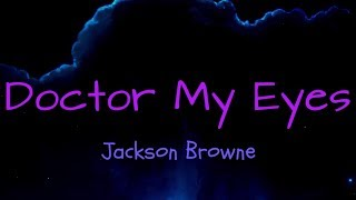 Doctor My Eyes - Jackson Browne ( lyrics )