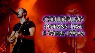 Coldplay - Oceans (Live@E-Werk Köln), 25.04.2014