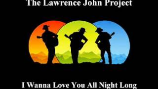 Lawrence John Project - I Wanna Love You All Night Long