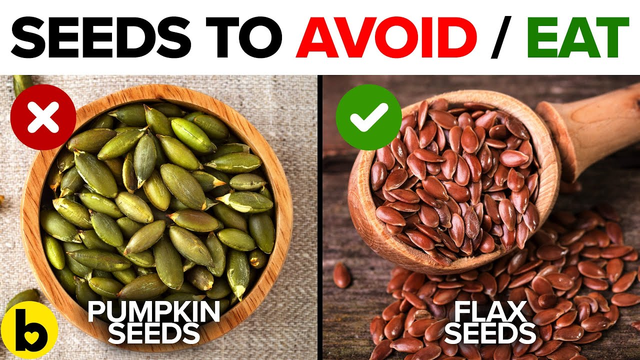 6 Healthy Seeds You Should Be Eating And 6 You Shouldn't