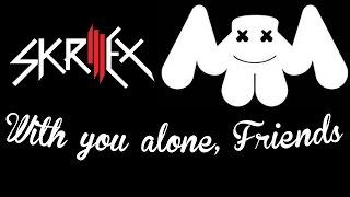 Skrillex X Marshmello - With You Alone, Friends (Drex Smash)