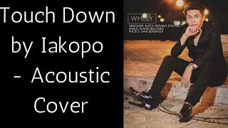 Touch Down by Iakopo ( acoustic cover )