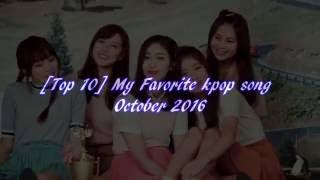 Top 10 My Favorite Kpop Song October 2016