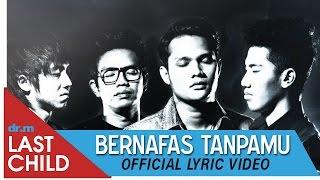 Bernafas Tanpamu - Last Child
