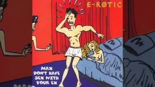 E-Rotic - Max Don't Have Sex With Your Ex