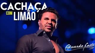 Cachaça Com Limão - Eduardo Costa e Renan e Rafael  ( Lançamento 2017 )