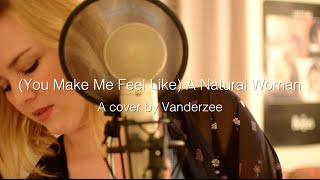 (You Make Me Feel Like) A Natural Woman - a cover by Vanderzee