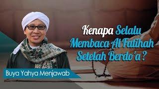 Kenapa Selalu Membaca Al Fatihah Setelah Berdo'a ? - Buya Yahya Menjawab
