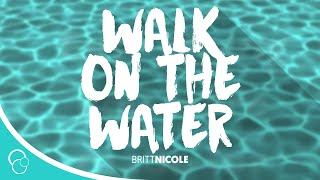 Britt Nicole - Walk On the Water (Lyrics)