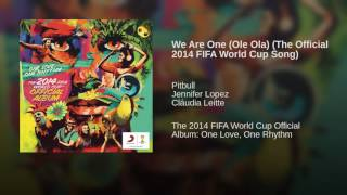 We Are One (Ole Ola) (The Official 2014 FIFA World Cup Song)