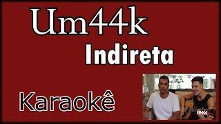 (KARAOKÊ VIOLÃO) Um44k - Indireta Instrumental violão com cifra