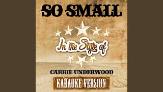So Small (In the Style of Carrie Underwood) (Karaoke Version)