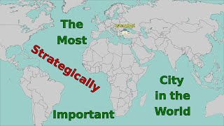 Why Istanbul Is The Most Strategically Important City In The World
