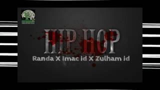 HIP HOP  - Randa Juanda X Imac id X Zulham id [AUDIO]