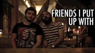 Friends I Put Up With