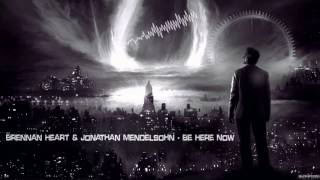 Brennan Heart & Jonathan Mendelsohn - Be Here Now [HQ Edit]
