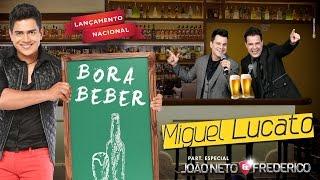 Bora Beber - Miguel Lucato Part. João Neto e Frederico