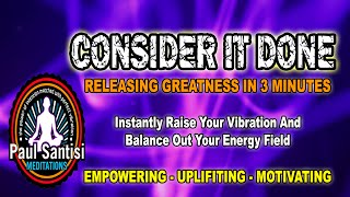 CONSIDER IT DONE Release Greatness In 3 Minutes Paul Santisi