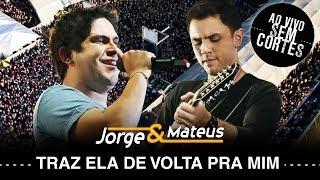 Jorge e Mateus - Traz Ela de Volta Pra Mim - [DVD Ao Vivo Sem Cortes] - (Clipe Oficial)