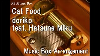 Cat Food/doriko feat. Hatsune Miku [Music Box]