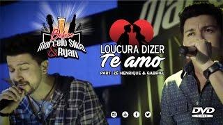 Marcelo Silva & Ryan - LOUCURA DIZER TE AMO - Part. Zé Henrique e Gabriel - DVD Boteco MS&R