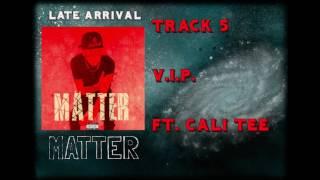 Matter - V.I.P (Audio) ft Cali Tee