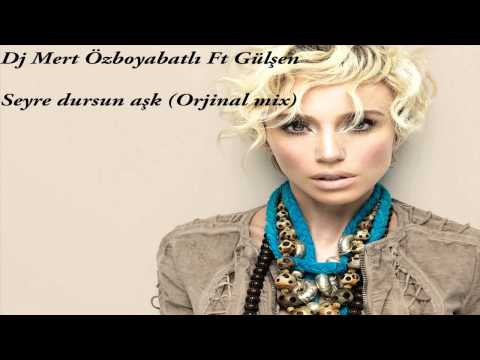 Dj Mert Özboyabatlı Ft Gülşen - Seyre Dursun Aşk(Orjinal mix)