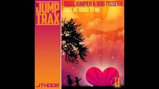 Bass Jumper, Rob Tissera - Just Be Good To Me [Jump Trax]