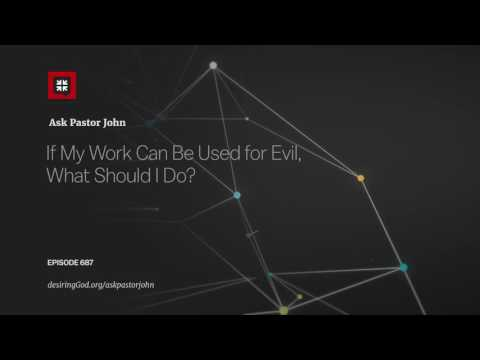 If My Work Can Be Used for Evil, What Should I Do? // Ask Pastor John
