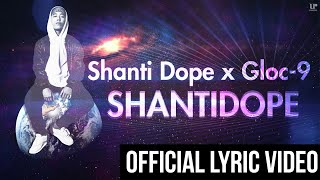 Shanti Dope x Gloc-9  - Shantidope (Official Lyric Video)