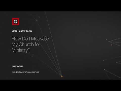 How Do I Motivate My Church for Ministry? // Ask Pastor John