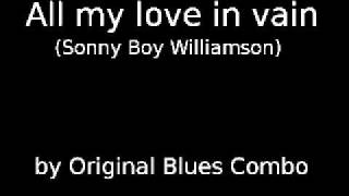 All my love in vain (Sonny Boy Williamson) by Original Blues Combo