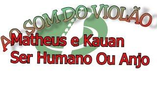 Matheus e Kauan Ser Humano Ou Anjo karaoke violão ( letra e cifra )