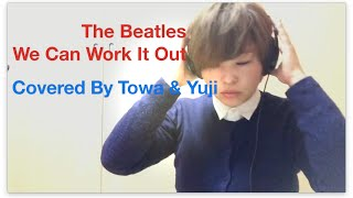 The Beatles - We Can Work It Out - Towa & Yuji - COVER
