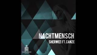 Sherwee - Nachtmensch (Feat. Canze) (Original Mix) (Lochmann Records)