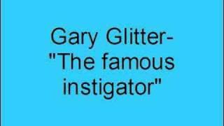 Gary Glitter- The famous instigator