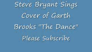 Steve Bryant Sings Cover of Garth Brooks The Dance.wmv