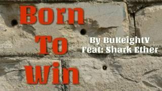 BuKeightY - feat: Shark Ether - ( Born To Win )